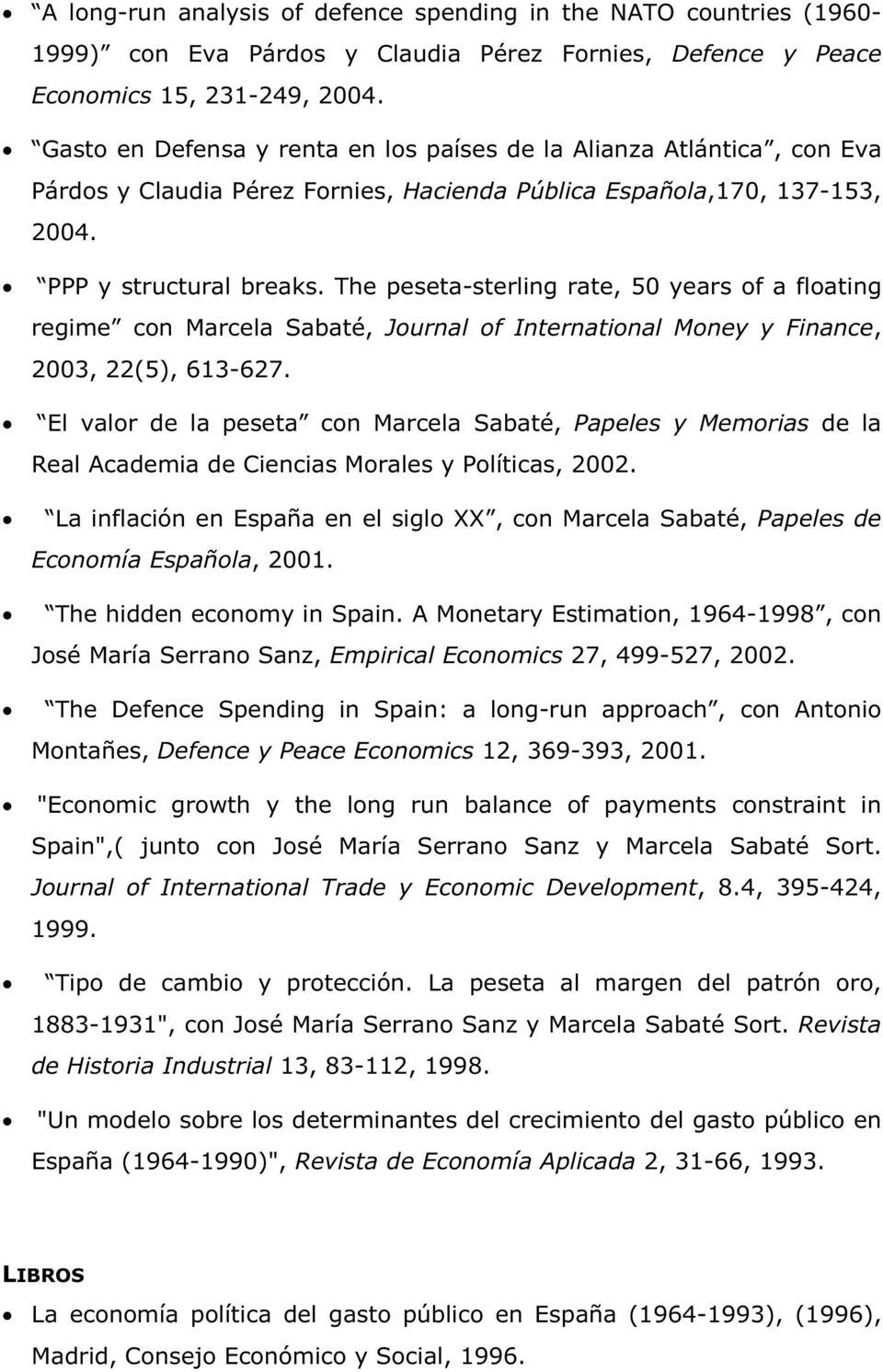 The peseta-sterling rate, 50 years of a floating regime con Marcela Sabaté, Journal of International Money y Finance, 2003, 22(5), 613-627.