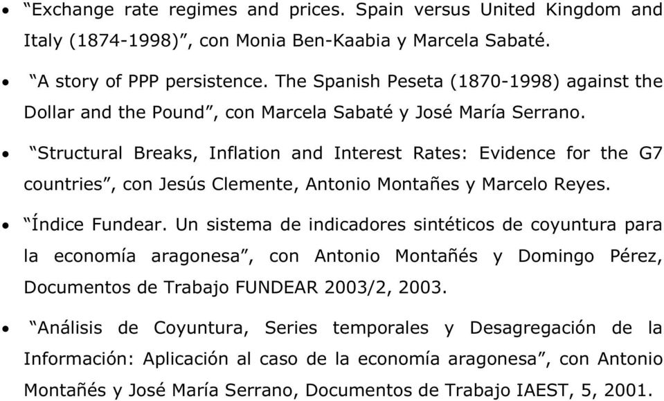 Structural Breaks, Inflation and Interest Rates: Evidence for the G7 countries, con Jesús Clemente, Antonio Montañes y Marcelo Reyes. Índice Fundear.