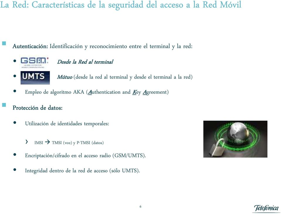 algoritmo AKA (Authentication and Key Agreement) Protección de datos: Utilización de identidades temporales: IMSI TMSI
