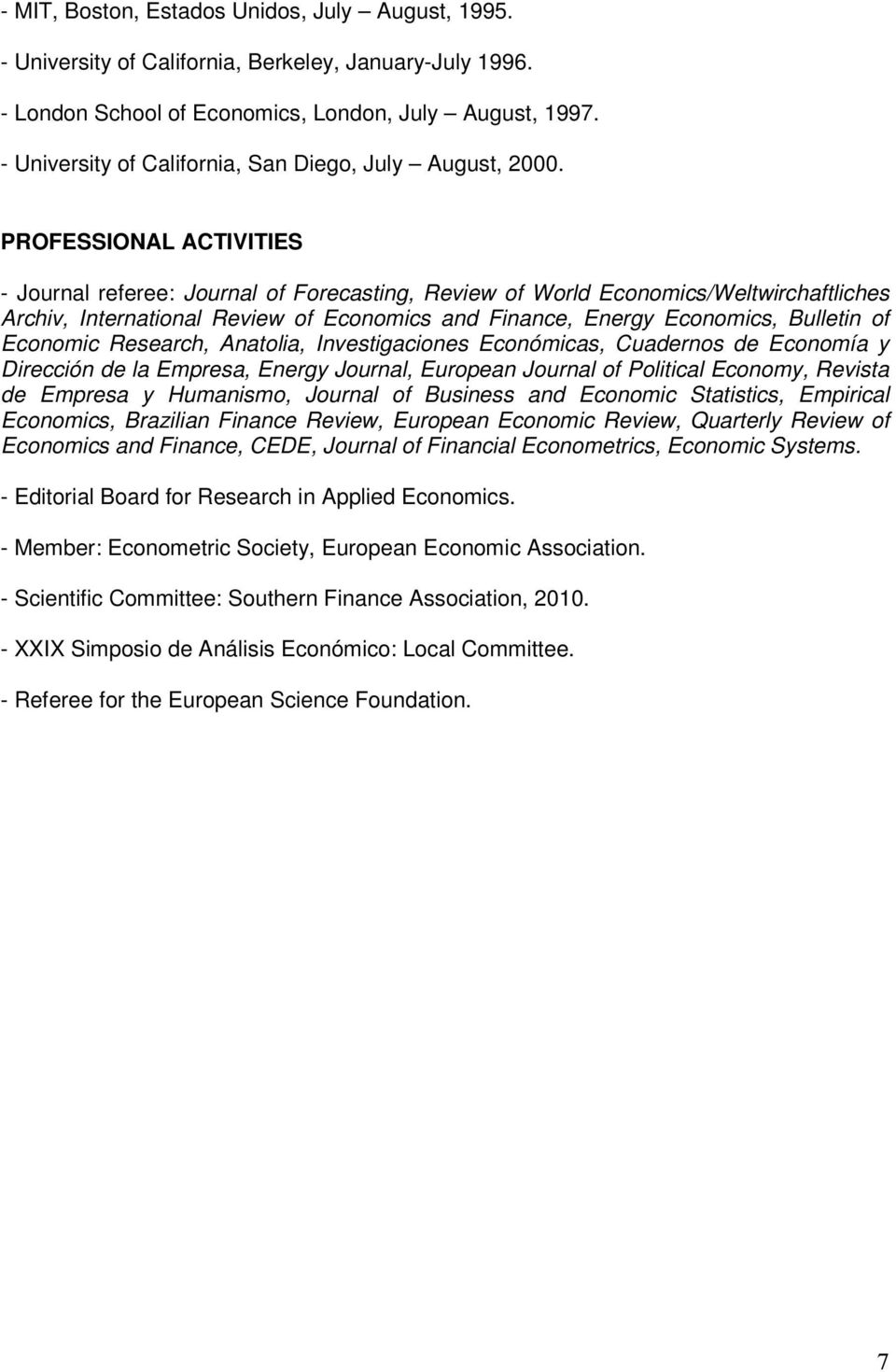 PROFESSIONAL ACTIVITIES - Journal referee: Journal of Forecasting, Review of World Economics/Weltwirchaftliches Archiv, International Review of Economics and Finance, Energy Economics, Bulletin of
