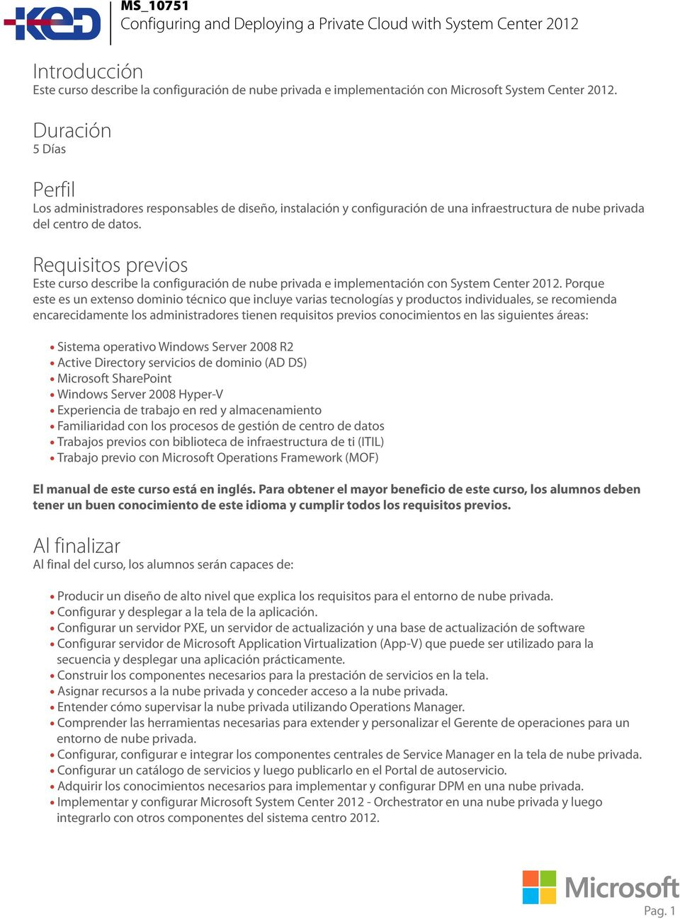 Requisitos previos Este curso describe la configuración de nube privada e implementación con System Center 2012.