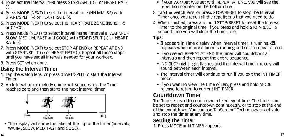 Press Mode (NEXT) to select interval name (Interval #, WARM-UP, SLOW, MEDIUM, FAST and COOL) with START/SPLIT (+) or HEART RATE (-). 7.