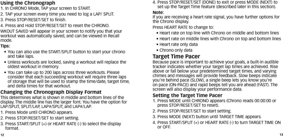 Tips: You can also use the START/SPLIT button to start your chrono and take laps. Unless workouts are locked, saving a workout will replace the oldest workout in memory.