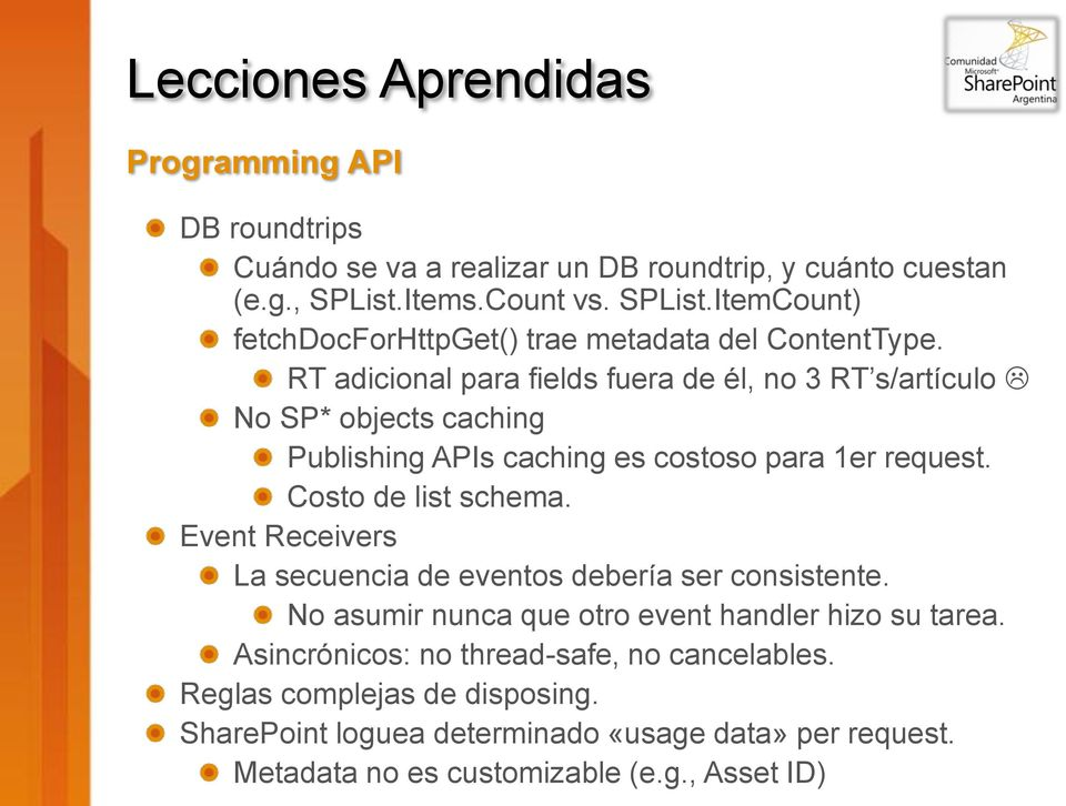 RT adicional para fields fuera de él, no 3 RT s/artículo No SP* objects caching Publishing APIs caching es costoso para 1er request. Costo de list schema.
