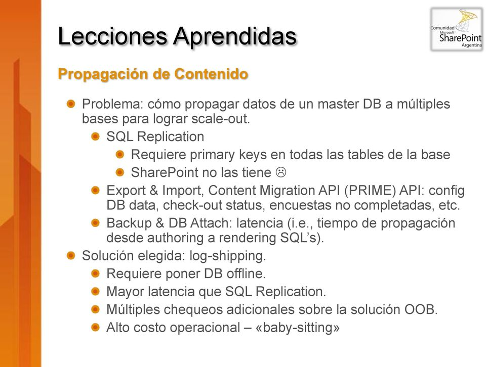 config DB data, check-out status, encuestas no completadas, etc. Backup & DB Attach: latencia (i.e., tiempo de propagación desde authoring a rendering SQL s).