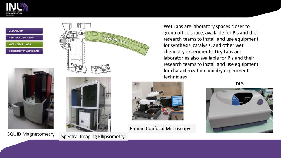 Dry Labs are laboratories also available for PIs and their research teams to install and use equipment for