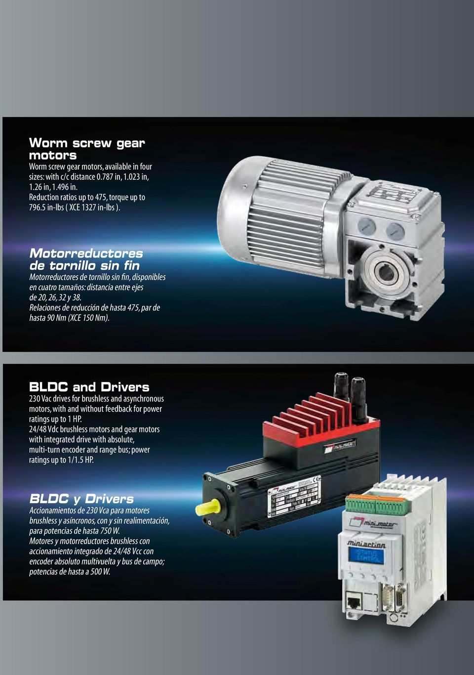 Relaciones de reducción de hasta 475, par de hasta 90 Nm (XCE 150 Nm). BLDC and Drivers 230 Vac drives for brushless and asynchronous motors, with and without feedback for power ratings up to 1 HP.