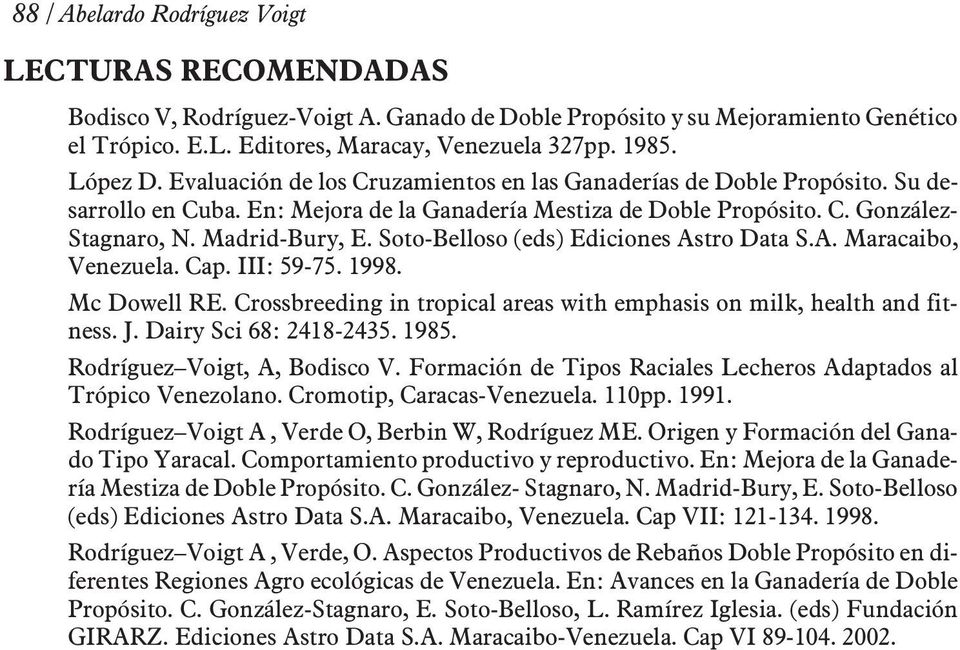 Soto-Belloso (eds) Ediciones Astro Data S.A. Maracaibo, Venezuela. Cap. III: 59-75. 1998. Mc Dowell RE. Crossbreeding in tropical areas with emphasis on milk, health and fitness. J.