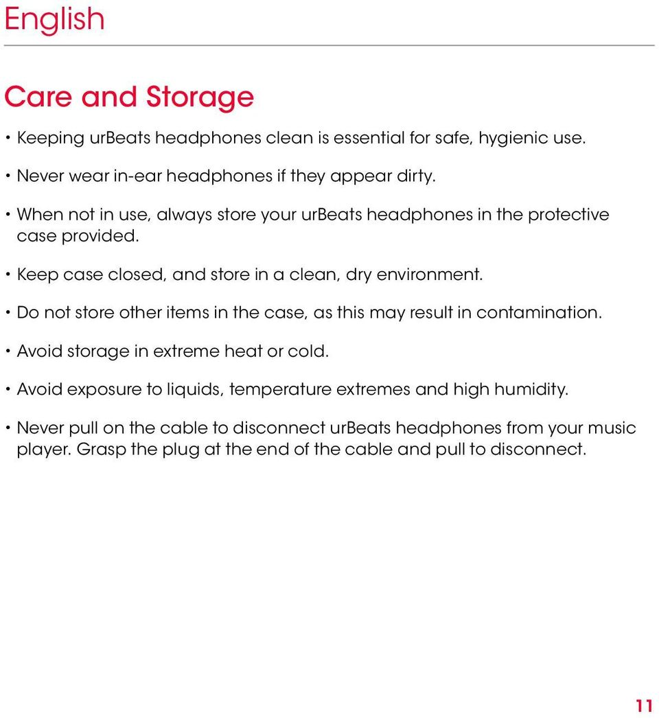 Do not store other items in the case, as this may result in contamination. Avoid storage in extreme heat or cold.