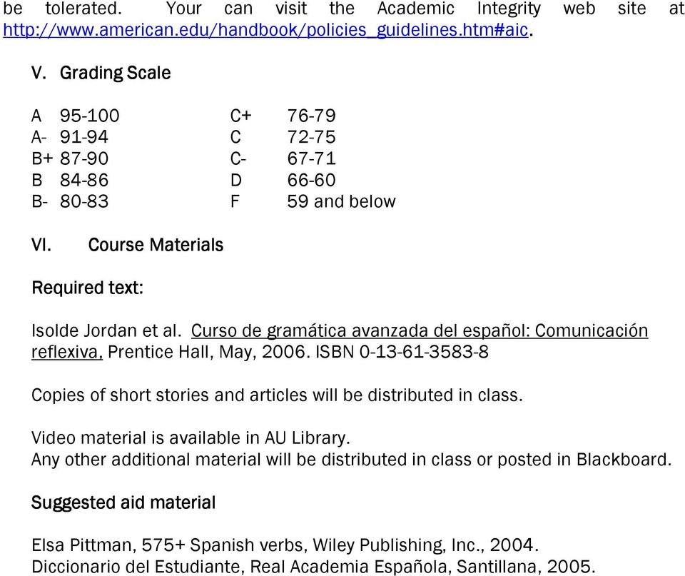 Curso de gramática avanzada del español: Comunicación reflexiva, Prentice Hall, May, 2006. ISBN 0-13-61-3583-8 Copies of short stories and articles will be distributed in class.
