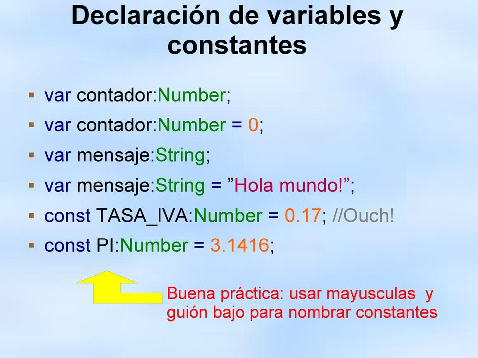 mundo! ; const TASA_IVA:Number = 0.17; //Ouch! const PI:Number = 3.