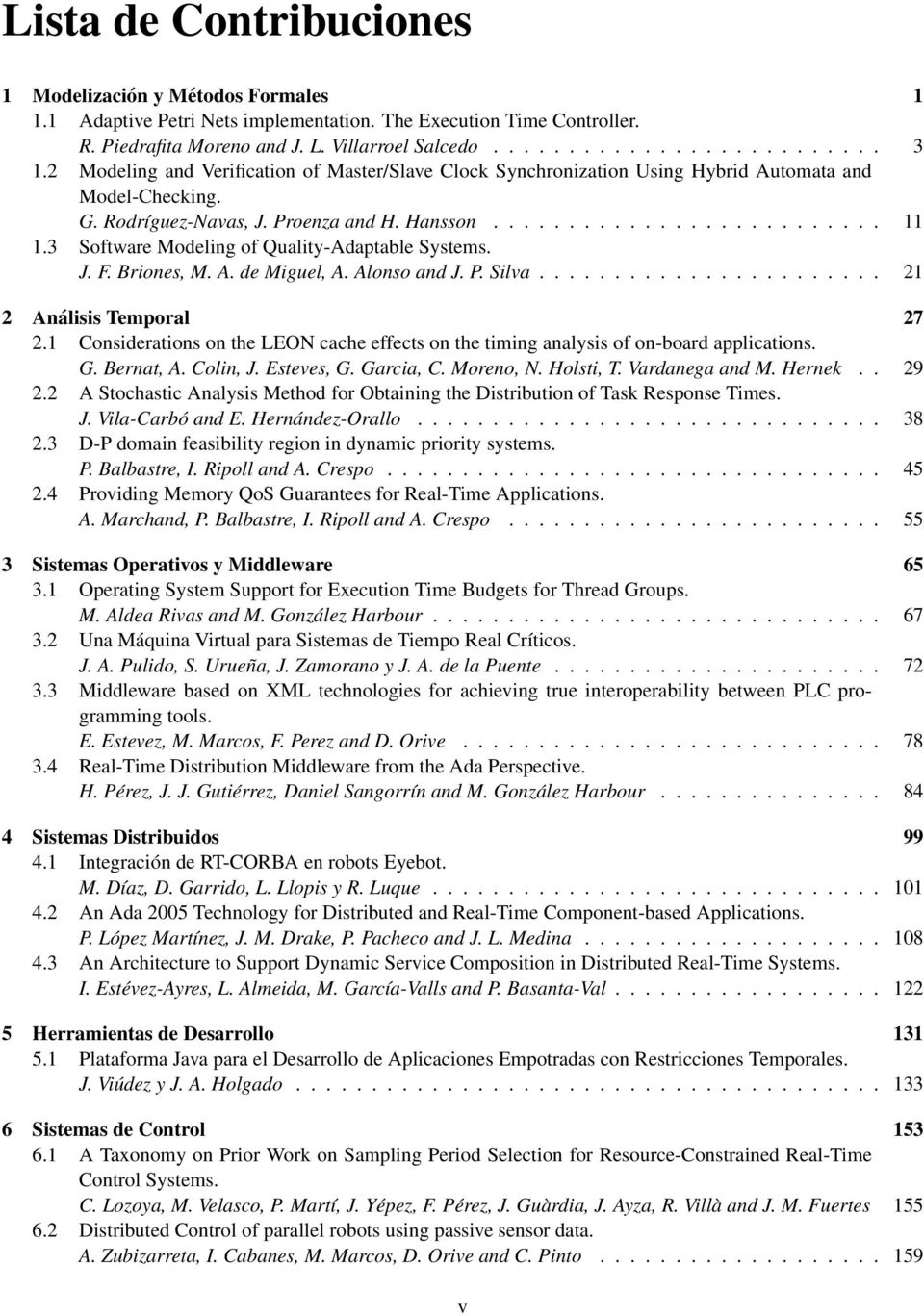 3 Software Modeling of Quality-Adaptable Systems. J. F. Briones, M. A. de Miguel, A. Alonso and J. P. Silva....................... 21 2 Análisis Temporal 27 2.