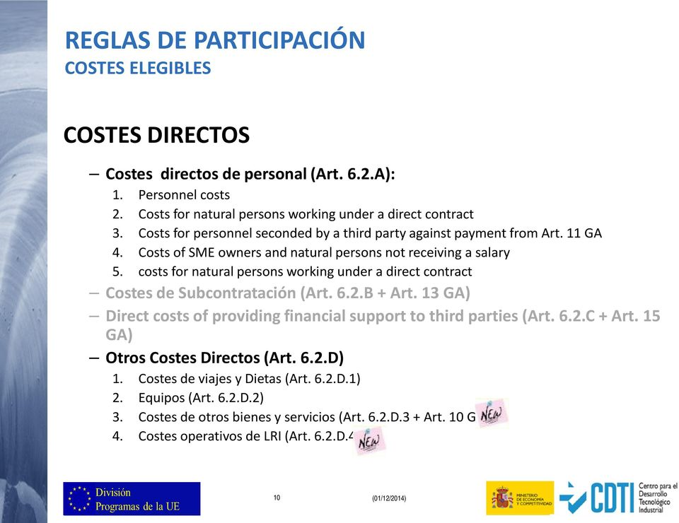 costs for natural persons working under a direct contract Costes de Subcontratación (Art. 6.2.B + Art. 13 GA) Direct costs of providing financial support to third parties (Art. 6.2.C + Art.