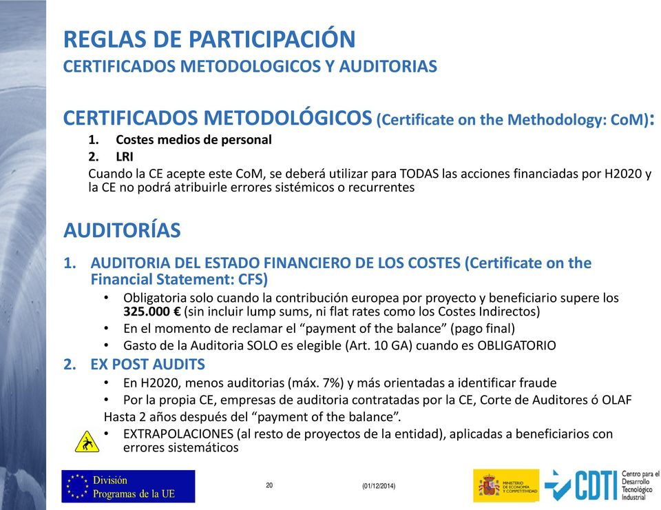 AUDITORIA DEL ESTADO FINANCIERO DE LOS COSTES (Certificate on the Financial Statement: CFS) Obligatoria solo cuando la contribución europea por proyecto y beneficiario supere los 325.