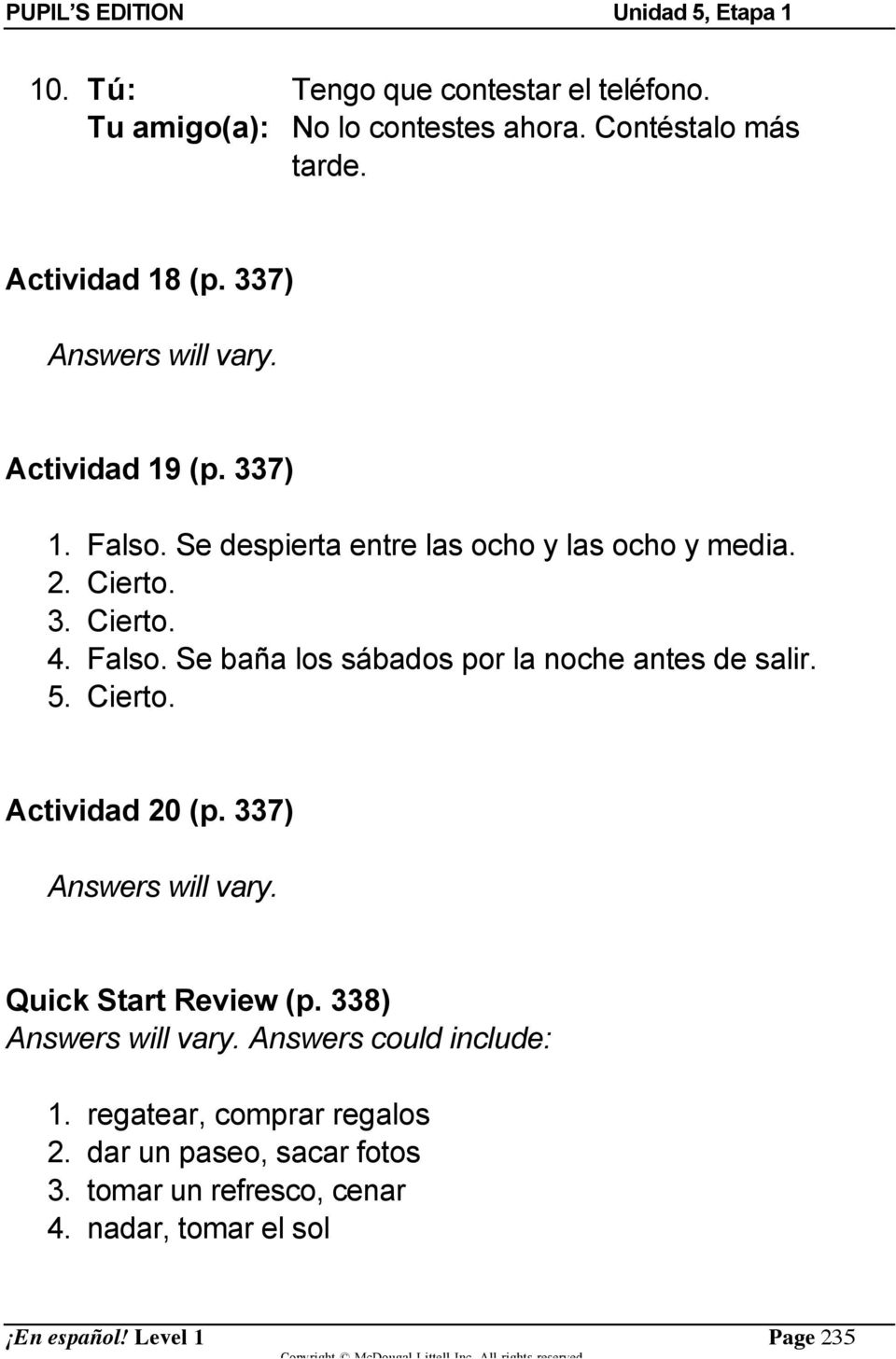 5. Cierto. Actividad 20 (p. 337) Answers will vary. Quick Start Review (p. 338) Answers will vary. Answers could include: 1.