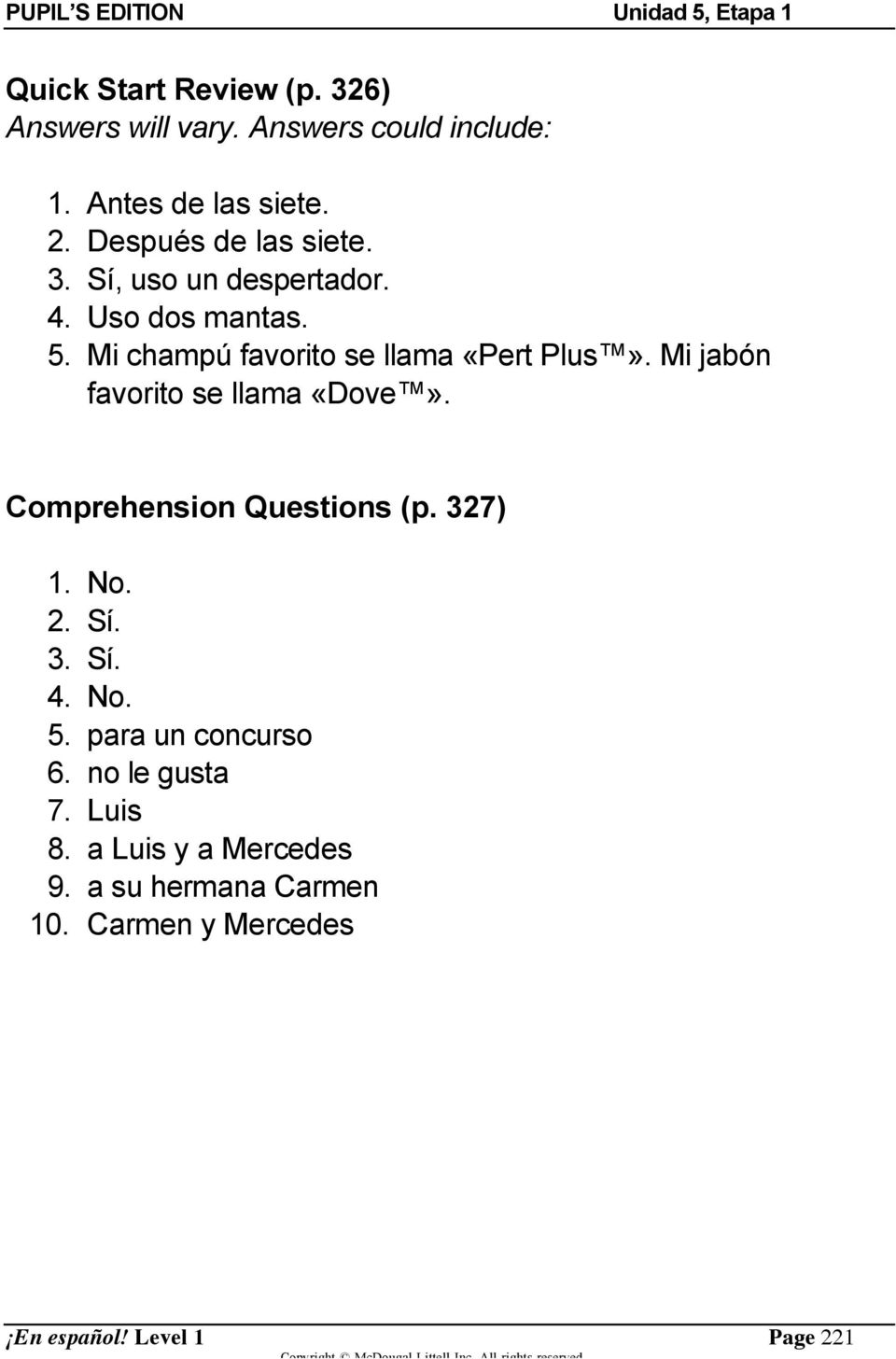 Mi jabón favorito se llama «Dove». Comprehension Questions (p. 327) 1. No. 2. Sí. 3. Sí. 4. No. 5.