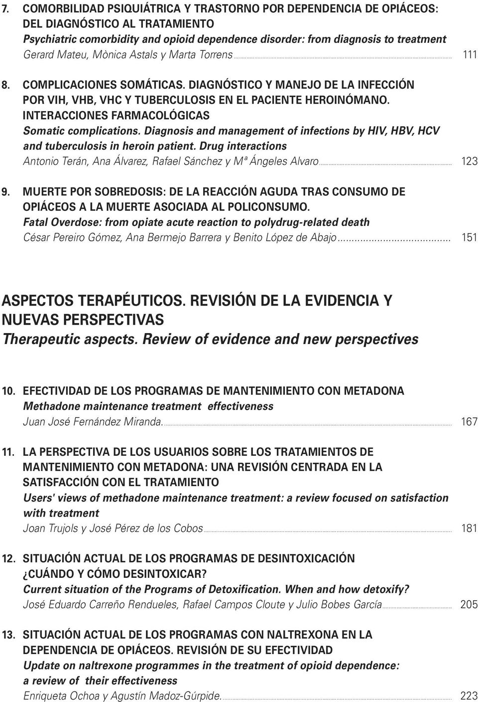 INTERACCIONES FARMACOLÓGICAS Somatic complications. Diagnosis and management of infections by HIV, HBV, HCV and tuberculosis in heroin patient.
