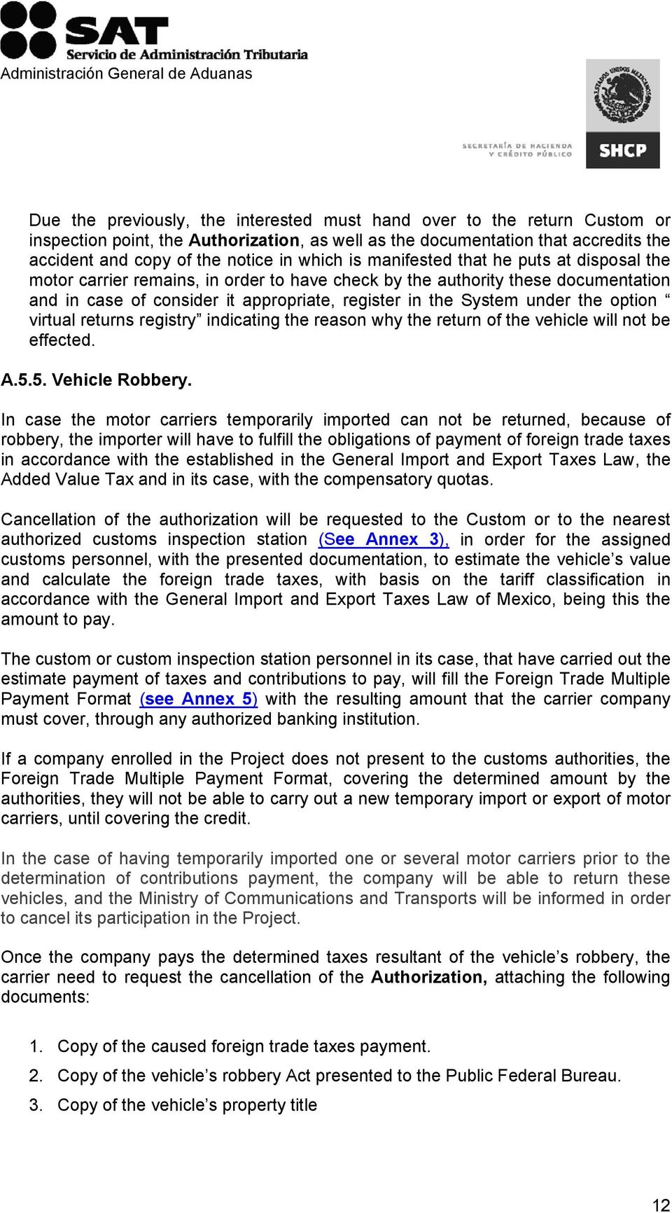 option virtual returns registry indicating the reason why the return of the vehicle will not be effected. A.5.5. Vehicle Robbery.