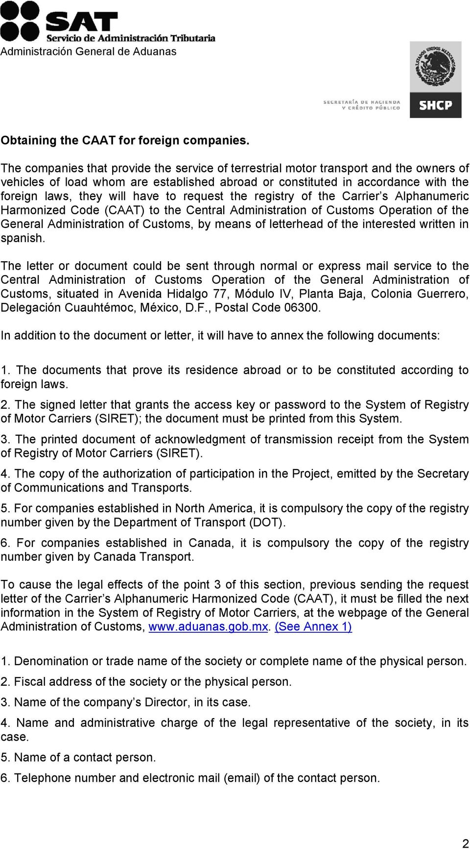 to request the registry of the Carrier s Alphanumeric Harmonized Code (CAAT) to the Central Administration of Customs Operation of the General Administration of Customs, by means of letterhead of the