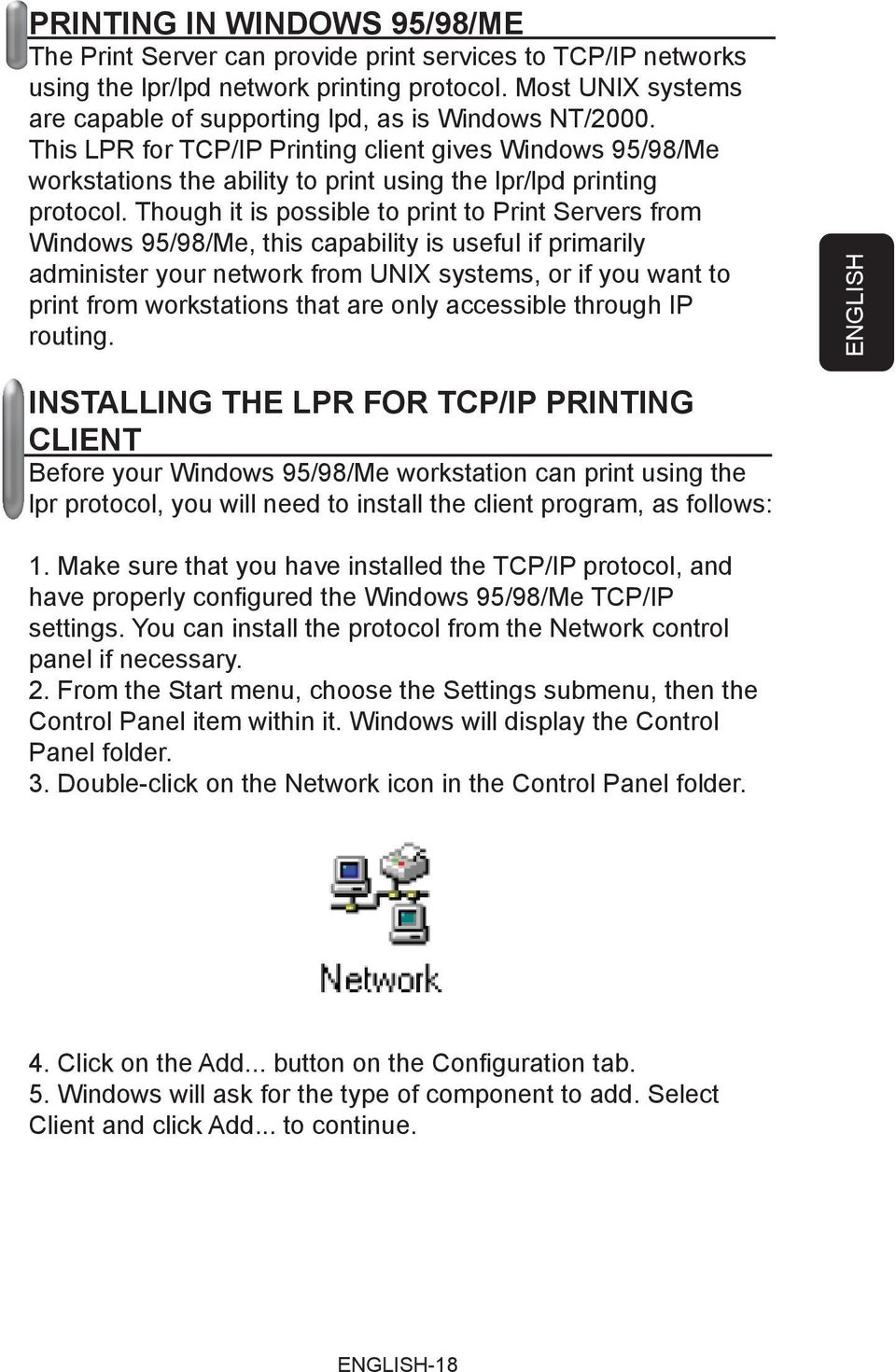 This LPR for TCP/IP Printing client gives Windows 95/98/Me workstations the ability to print using the lpr/lpd printing protocol.