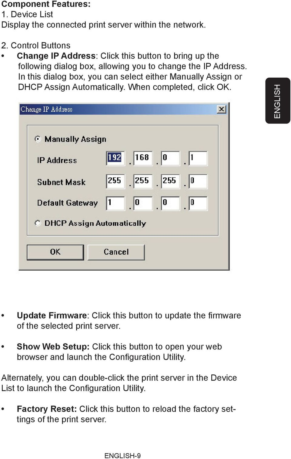 In this dialog box, you can select either Manually Assign or DHCP Assign Automatically. When completed, click OK.