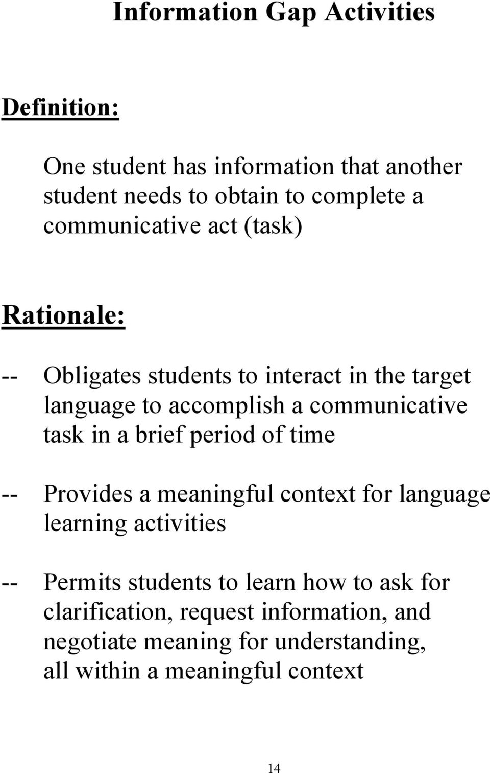 task in a brief period of time -- Provides a meaningful context for language learning activities -- Permits students to