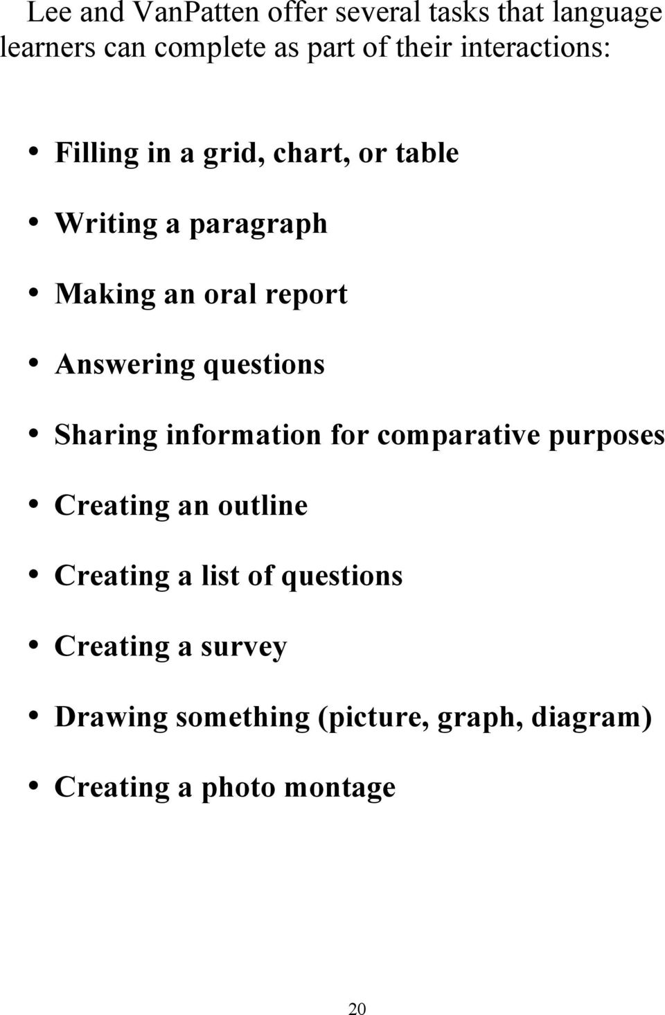 Answering questions Sharing information for comparative purposes Creating an outline Creating a