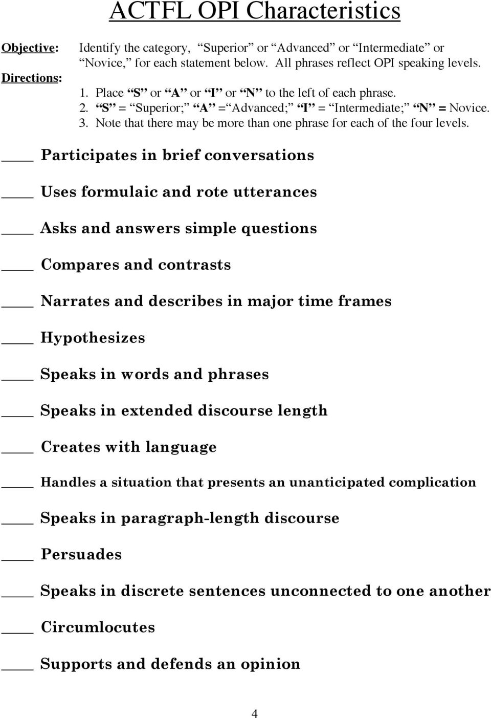 Participates in brief conversations Uses formulaic and rote utterances Asks and answers simple questions Compares and contrasts Narrates and describes in major time frames Hypothesizes Speaks in