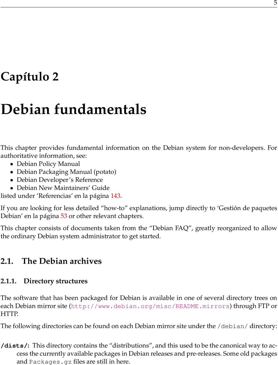 If you are looking for less detailed how-to explanations, jump directly to Gestión de paquetes Debian en la página 53 or other relevant chapters.
