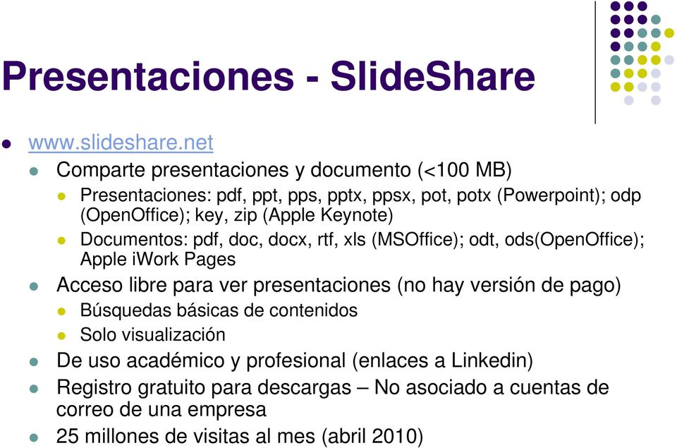 (Apple Keynote) Documentos: pdf, doc, docx, rtf, xls (MSOffice); odt, ods(openoffice); Apple iwork Pages Acceso libre para ver presentaciones