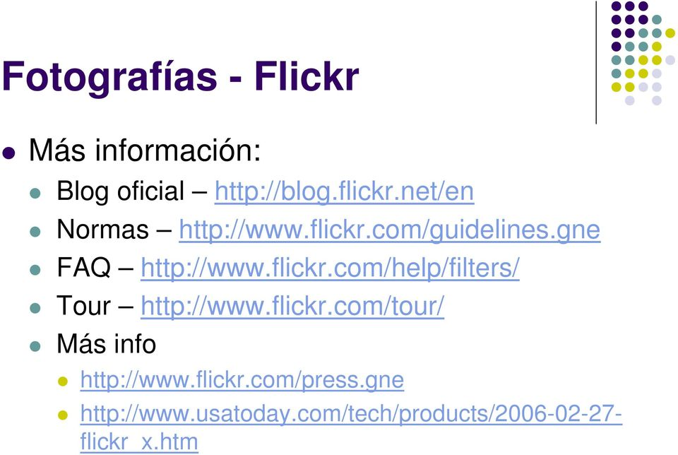 flickr.com/tour/ Más info http://www.flickr.com/press.gne http://www.