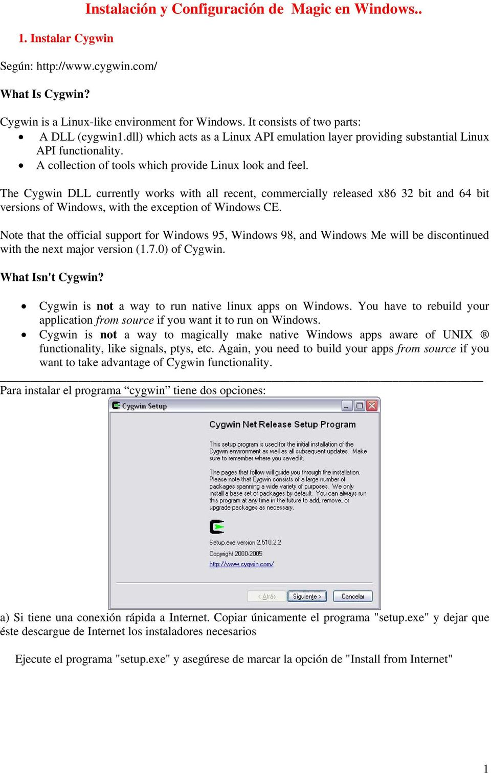 The Cygwin DLL currently works with all recent, commercially released x86 32 bit and 64 bit versions of Windows, with the exception of Windows CE.