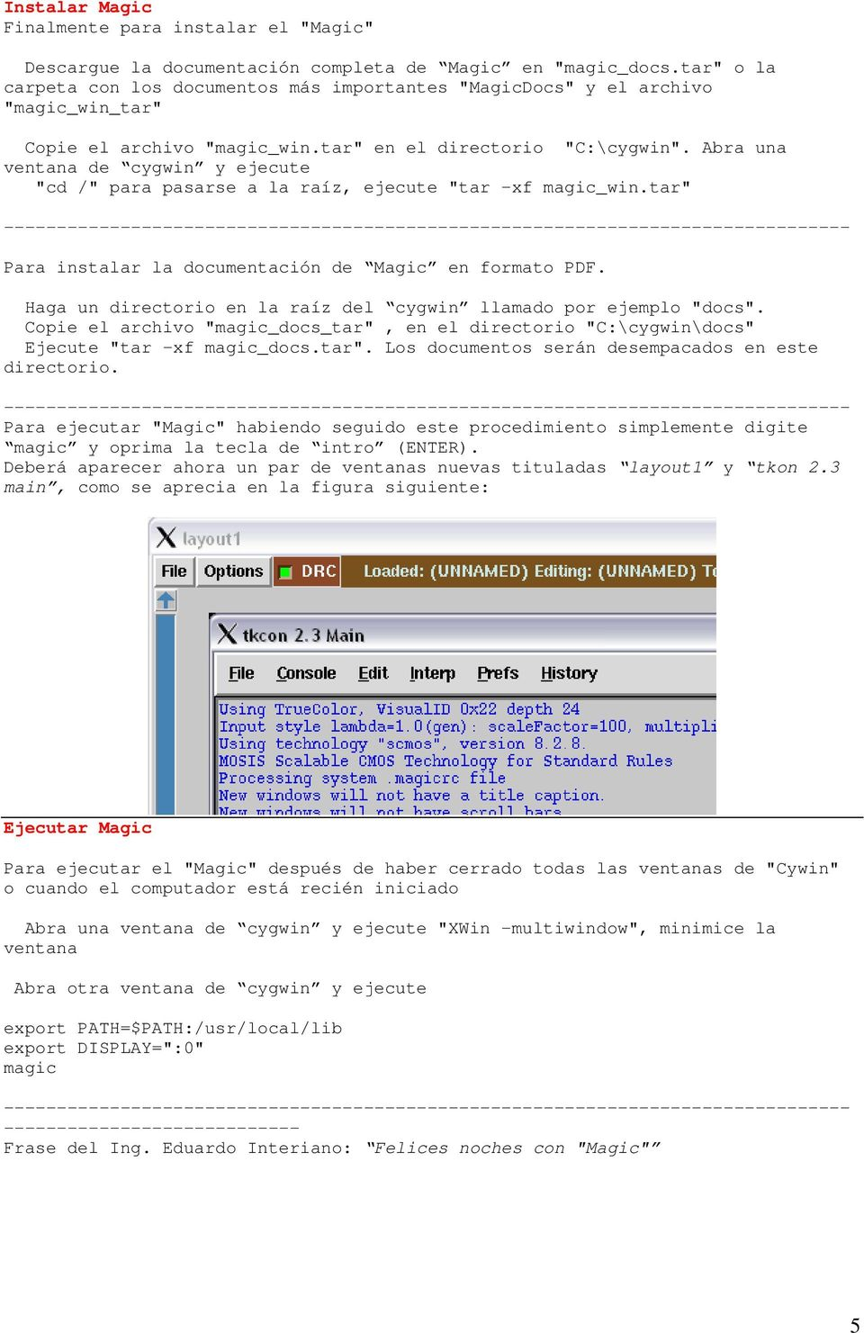 "Abra una ventana de cygwin y ejecute ""cd /"" para pasarse a la raíz, ejecute ""tar -xf magic_win.tar"" Para instalar la documentación de Magic en formato PDF."