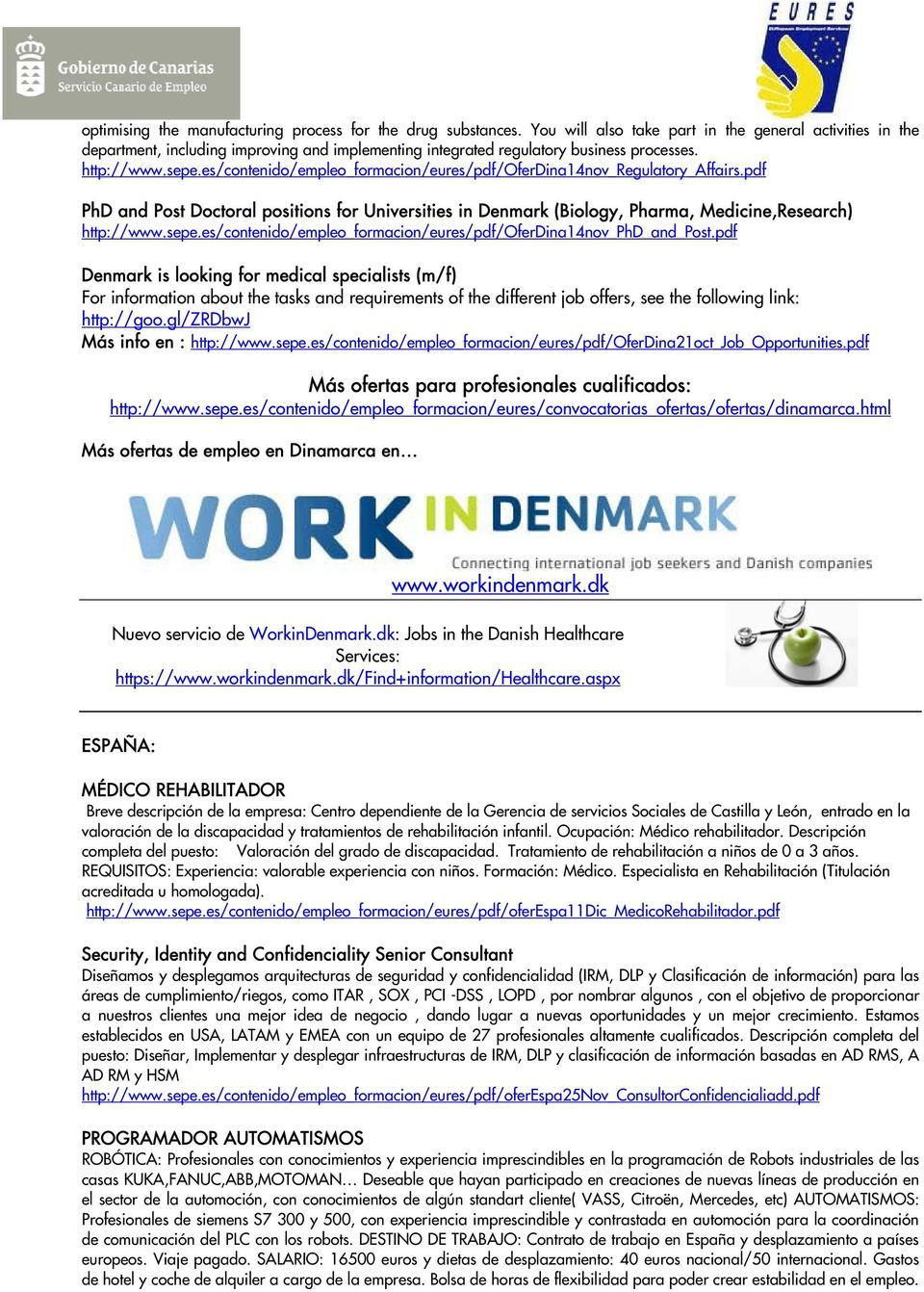 es/contenido/empleo_formacion/eures/pdf/oferdina14nov_regulatory_affairs.pdf PhD and Post Doctoral positions for Universities in Denmark (Biology, Pharma, Medicine,Research) http://www.sepe.