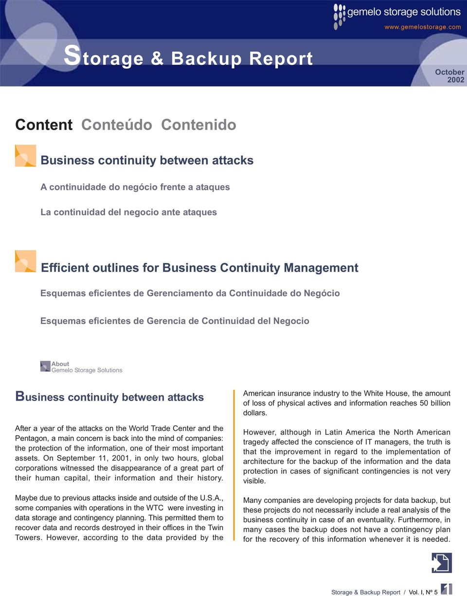 year of the attacks on the World Trade Center and the Pentagon, a main concern is back into the mind of companies: the protection of the information, one of their most important assets.