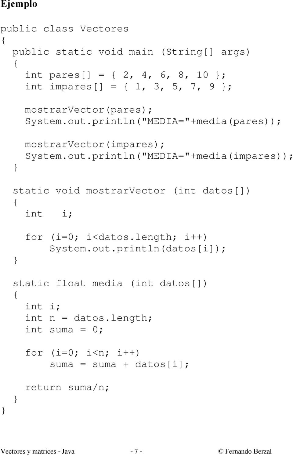 length; i++) System.out.println(datos[i]); static float media (int datos[]) int n = datos.