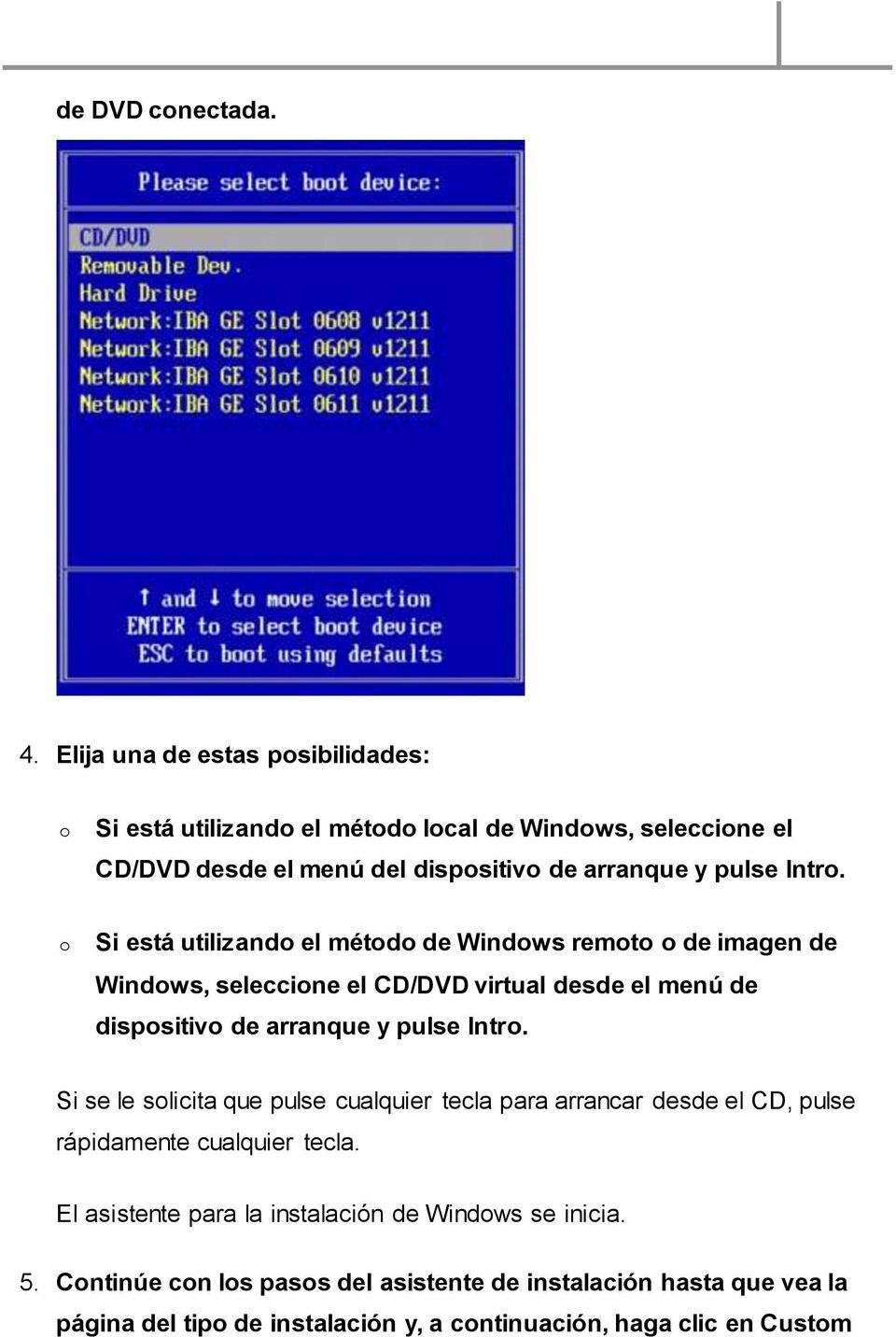o Si está utilizando el método de Windows remoto o de imagen de Windows, seleccione el CD/DVD virtual desde el menú de dispositivo de arranque y pulse Intro.