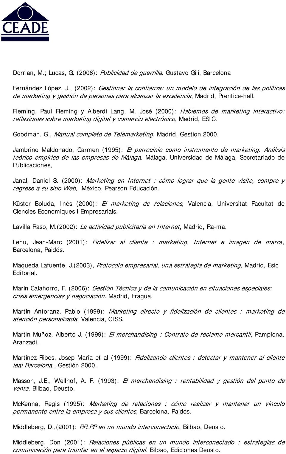Fleming, Paul Fleming y Alberdi Lang, M. José (2000): Hablemos de marketing interactivo: reflexiones sobre marketing digital y comercio electrónico, Madrid, ESIC. Goodman, G.