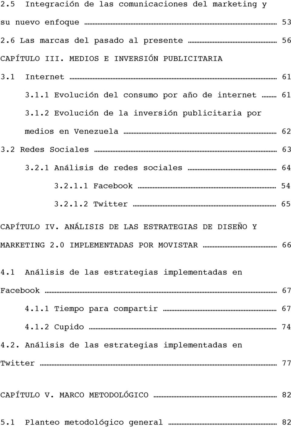 2.1.1 Facebook 54 3.2.1.2 Twitter 65 CAPÍTULO IV. ANÁLISIS DE LAS ESTRATEGIAS DE DISEÑO Y MARKETING 2.0 IMPLEMENTADAS POR MOVISTAR 66 4.