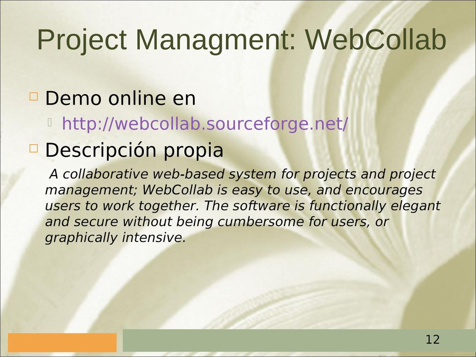 management; WebCollab is easy to use, and encourages users to work together.