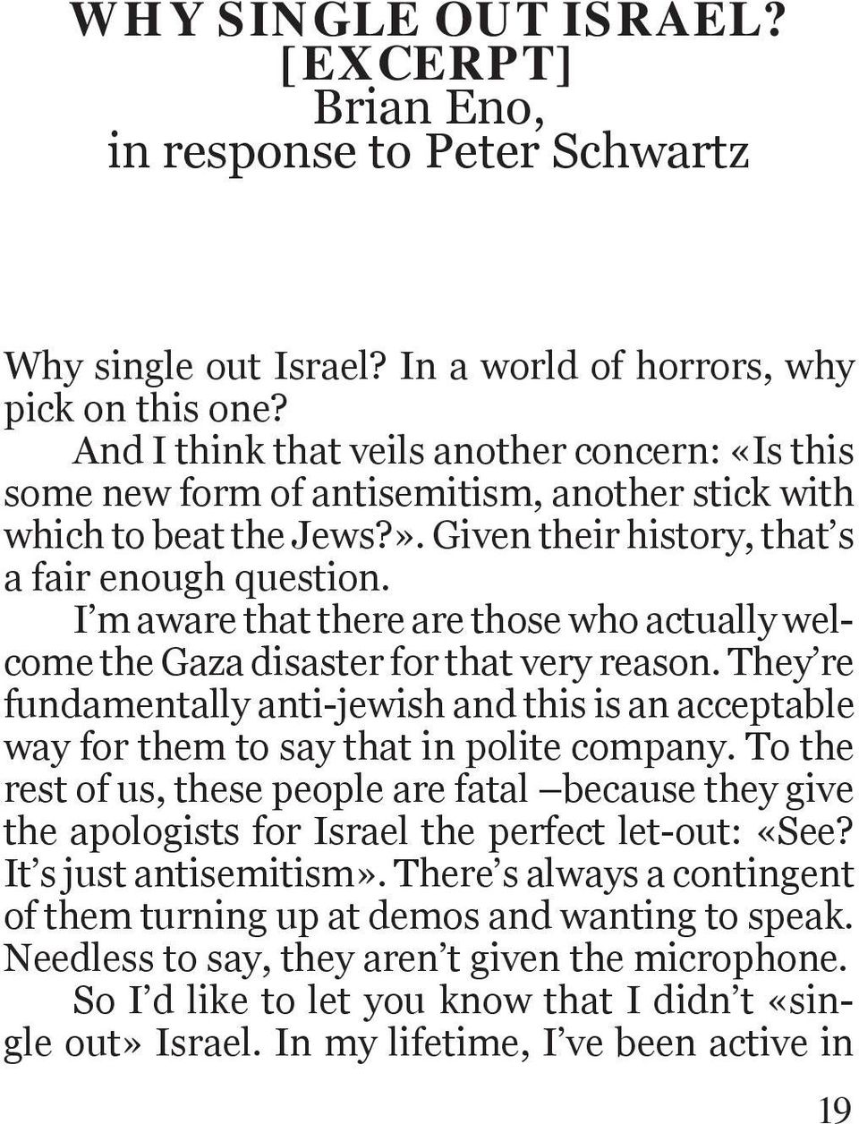 I m aware that there are those who actually welcome the Gaza disaster for that very reason. They re fundamentally anti-jewish and this is an acceptable way for them to say that in polite company.