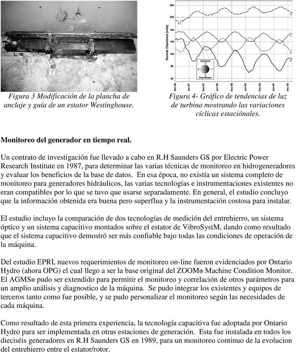 H Saunders GS por Electric Power Research Institute en 1987, para determinar las varias técnicas de monitoreo en hidrogeneradores y evaluar los beneficios de la base de datos.