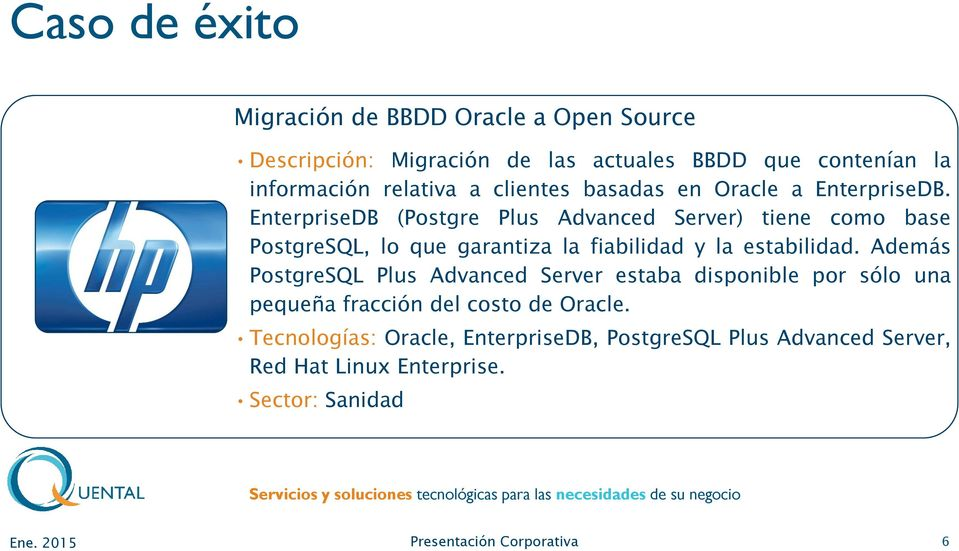 EnterpriseDB (Postgre Plus Advanced Server) tiene como base PostgreSQL, lo que garantiza la fiabilidad y la estabilidad.