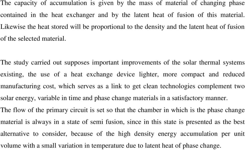 The study carried out supposes important improvements of the solar thermal systems existing, the use of a heat exchange device lighter, more compact and reduced manufacturing cost, which serves as a