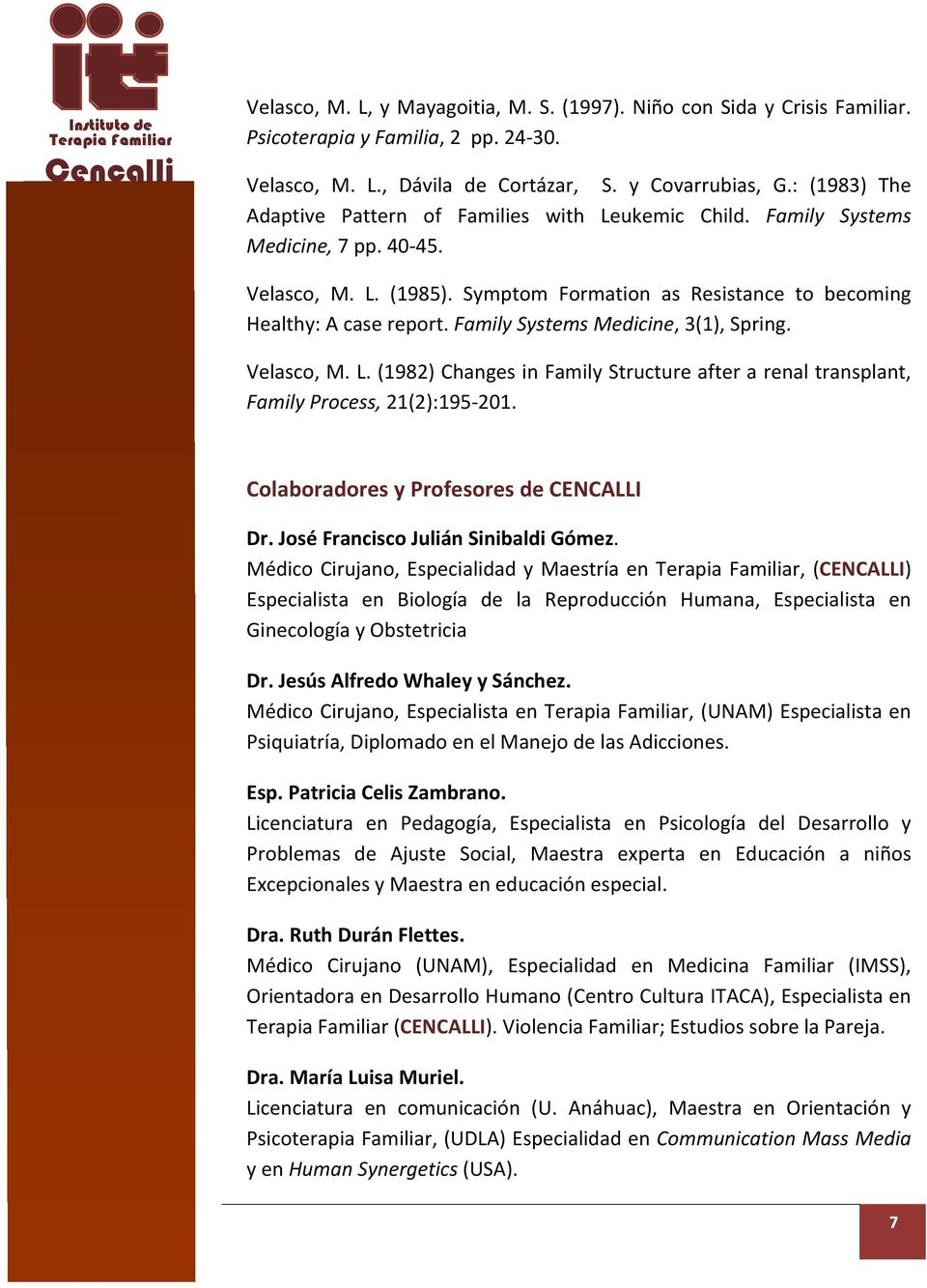 Family Systems Medicine, 3(1), Spring. Velasco, M. L. (1982) Changes in Family Structure after a renal transplant, Family Process, 21(2):195-201. Colaboradores y Profesores de CENCALLI Dr.