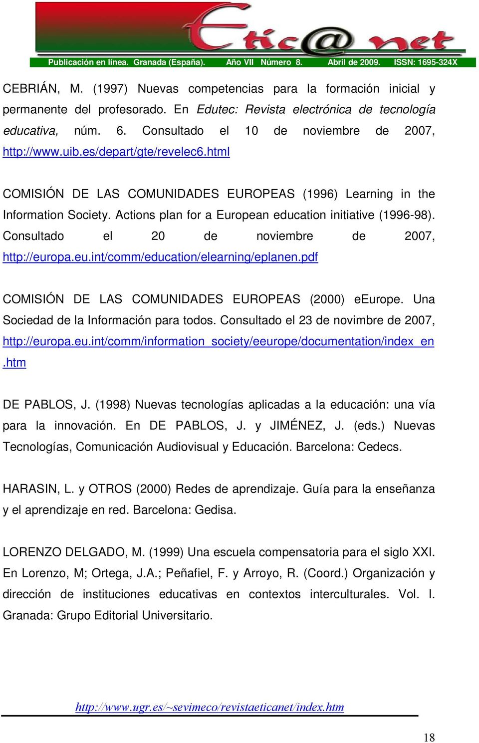 Actions plan for a European education initiative (1996-98). Consultado el 20 de noviembre de 2007, http://europa.eu.int/comm/education/elearning/eplanen.