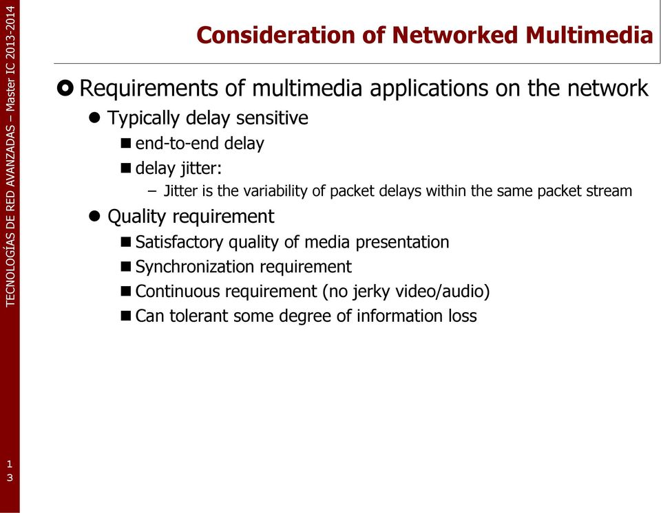 within the same packet stream Quality requirement Satisfactory quality of media presentation