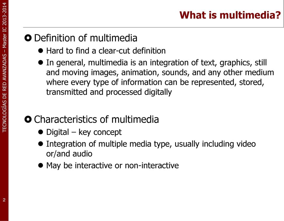 other medium where every type of information can be represented, stored, transmitted and processed digitally