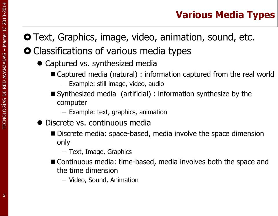 (artificial) : information synthesize by the computer Example: text, graphics, animation Discrete vs.