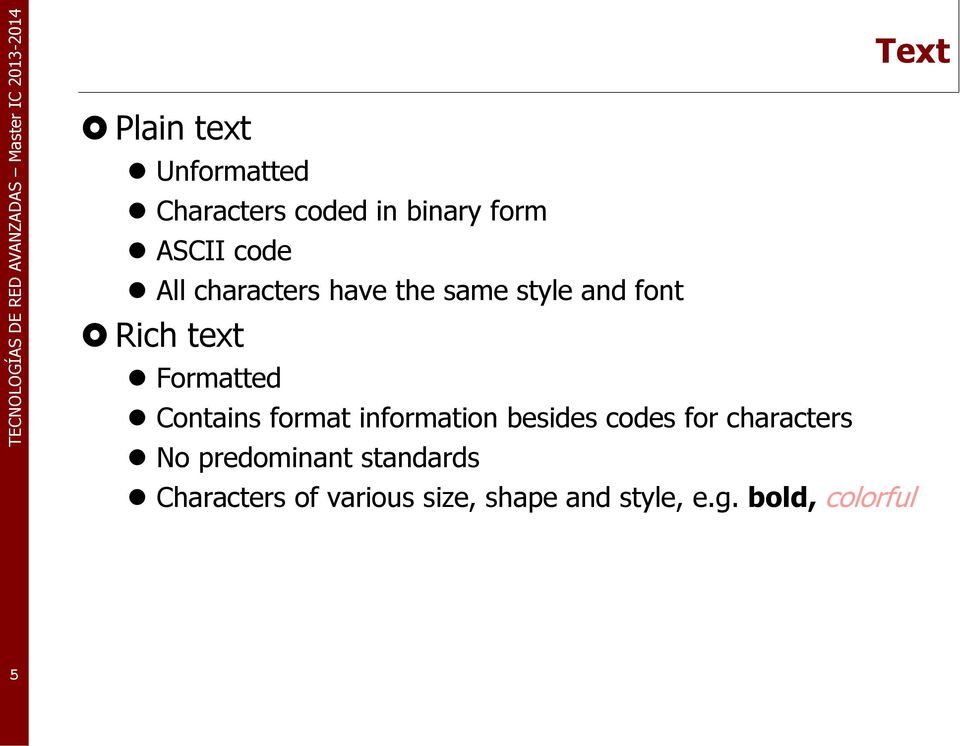 Contains format information besides codes for characters No